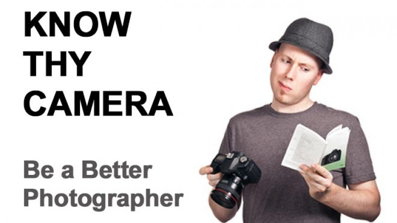 Know Thy Camera – Be a Better Photographer