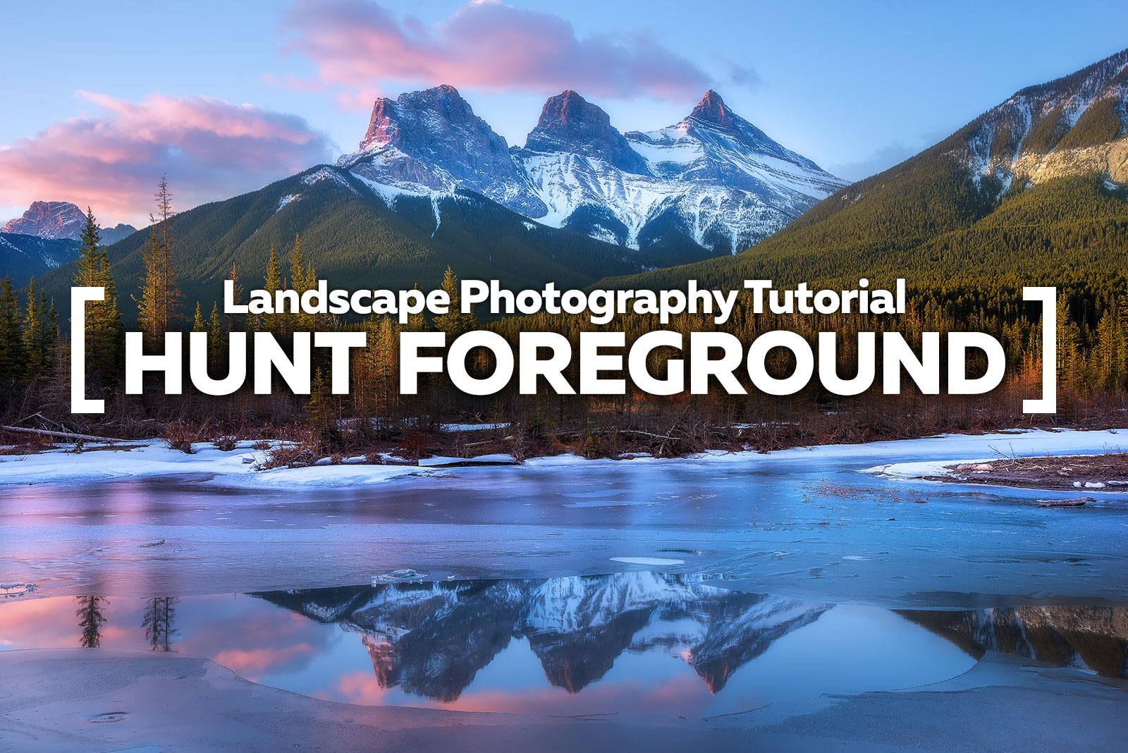 Landscape Photography Tutorial - Hunt Foreground