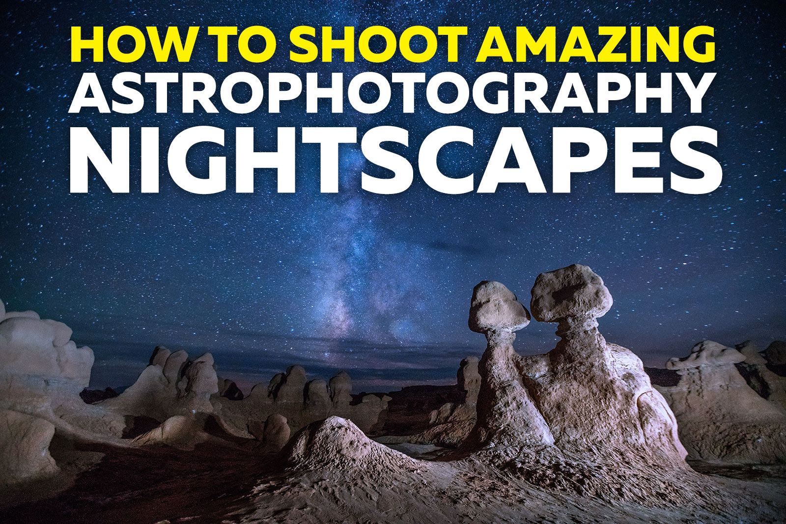 How to Shoot Amazing Astrophotography Nightscapes